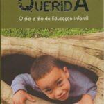 Crianca Querida O dia a dia da Educação Infantil